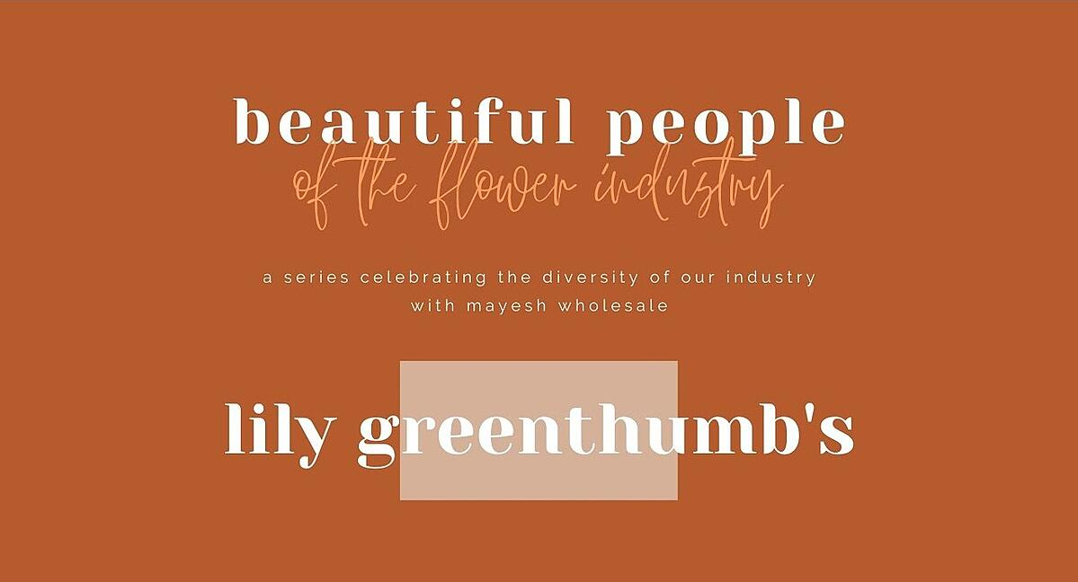 Beautiful People of the Flower Industry: Lily Greenthumb's