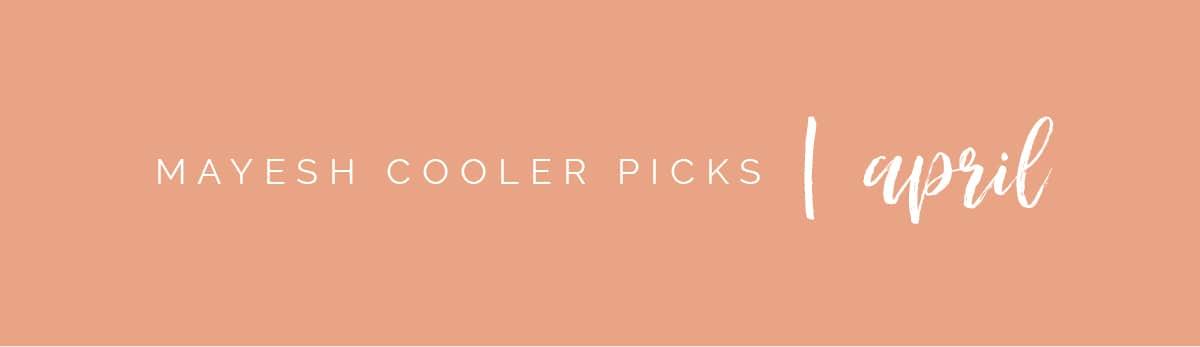 Mayesh Cooler Picks April