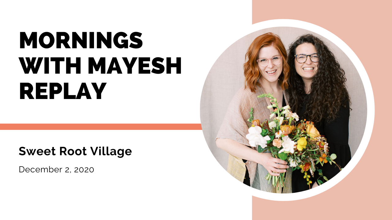 Mornings with Mayesh: Sweet Root Village - tips for florists on organization, hiring, and scaling
