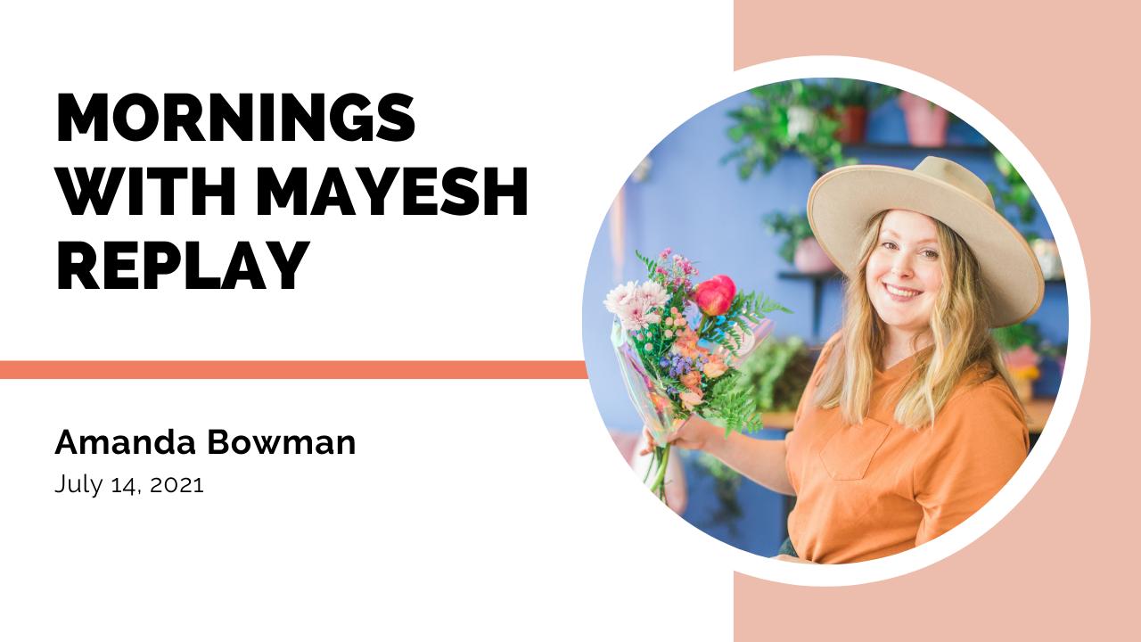 Amanda Bowman - Amanda Bee's Floral Designs - Mornings with Mayesh